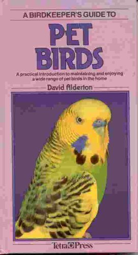 9783923880706: A Birdkeeper's Guide to Pet Birds: A Practical Introduction to Maintaining and Enjoying a Wide Range of Pet Birds in the Home