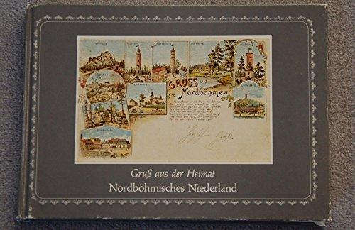 9783923947126: Gruss aus der Heimat - Nordböhmisches Niederland. Ansichtskarten um die Jahrhundertwende von Städten und Dörfern, Bergen und Tälern der Bezirke Rumburg, Schluckenau und Warnsdorf