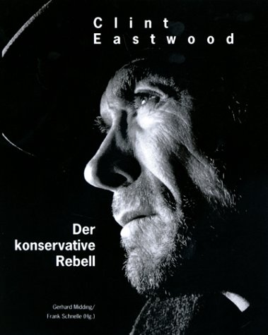 Clint Eastwood. Der konservative Rebell.