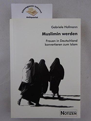9783923992591: Muslimin werden: Frauen in Deutschland konvertieren zum Islam (Kulturanthropologie Notizen)