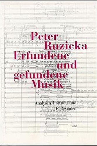 Erfundene und gefundene Musik - Analysen, Portraits: Ruzicka Peter