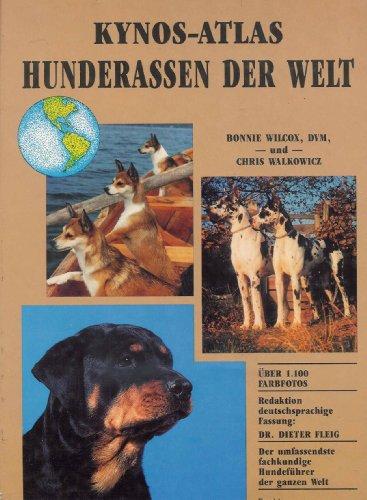 Kynos Atlas - Hunderassen der Welt [Gebundene Ausgabe] Bonnie Wilcox (Autor), Chris Walkowicz (...