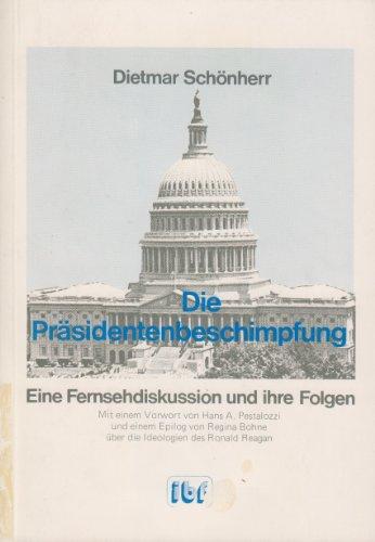 Die Präsidentenbeschimpfung - Eine Fernsehdiskussion und ihre: Schönherr, Dietmar: