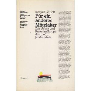 Fur ein anderes Mittelalter: Zeit, Arbeit und Kultur im Europa des 5.-15. Jahrhunderts (Sozialgeschichtliche Bibliothek im Drumlin Verlag) (German Edition) (392402751X) by Jacques Le Goff