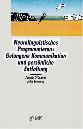 9783924077662: Neurolinguistisches Programmieren: Gelungene Kommunikation und persönliche Entfaltung