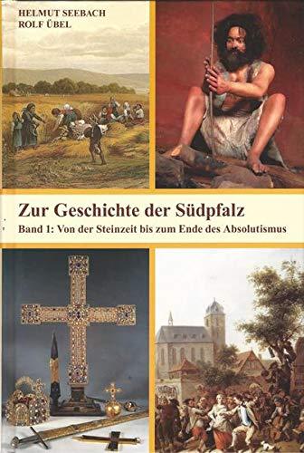 9783924115289: Zur Geschichte der Südpfalz / Von der Steinzeit bis zum Ende des Absolutismus