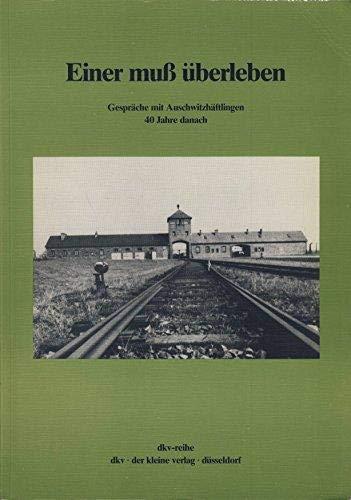 Einer muss uberleben: Gesprache mit Auschwitzhaftlingen 40 Jahre danach (DKV-Reihe) (German Edition...