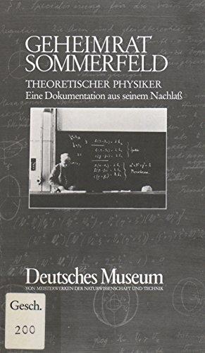 GEHEIMRAT SOMMERFELD. THEORETISCHER PHYSIKER. EINE DOKUMENTATION AUS: Deutsches Museum