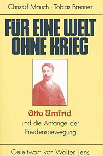 Fur eine Welt ohne Krieg: Otto Umfrid und die Anfange der Friedensbewegung (German Edition) (3924191255) by Christof Mauch