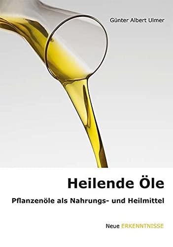 9783924191948: Heilende Öle: Pflanzenöle als Nahrungs- und Heilmittel. Hilfe zur Selbsthilfe. Neue Erkenntnisse über Borretschöl, Distelöl, Hanföl, Leinöl, ... Weizenkeimöl und einer Anzahl ätherischer Öle