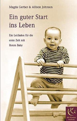 9783924195458: Ein guter Start ins Leben: Ein Leitfaden für die erste Zeit mit ihrem Baby