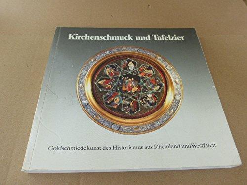 Kirchenschmuck und Tafelzier. Goldschmiedekunst des Historismus aus: B Heppe Karl