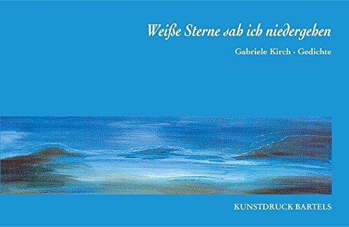 Weisse Sterne sah ich niedergehen: Gabriele Kirch