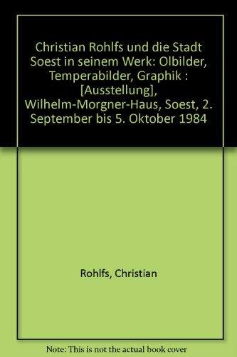 9783924236014: Christian Rohlfs und die Stadt Soest in seinem Werk: Ölbilder, Temperabilder, Graphik : [Ausstellung], Wilhelm-Morgner-Haus, Soest, 2. September bis 5. Oktober 1984 (German Edition)