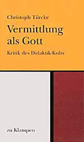 9783924245054: Vermittlung als Gott: Kritik des Didaktik-Kults
