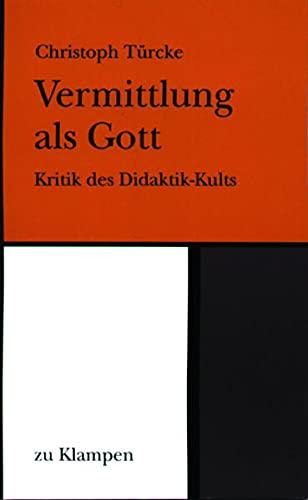 9783924245061: Vermittlung als Gott: Metaphysische Grillen und theologische Mucken didaktisierter Wissenschaft