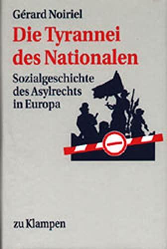 Die Tyrannei des Nationalen: Sozialgeschichte des Asylrechts: Noiriel, Gerard =