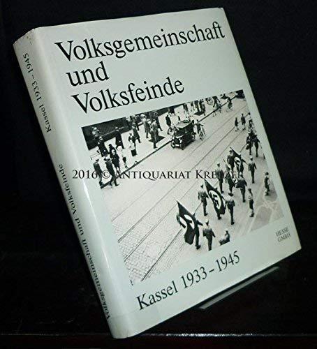 Volksgemeinschaft und Volksfeinde: Kassel 1933-1945 (Kassel in