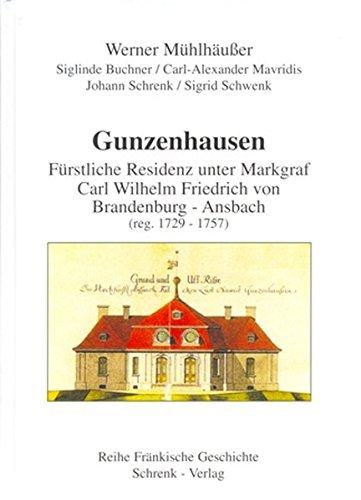 9783924270506: Gunzenhausen: Fürstliche Residenz unter Markgraf Carl Wilhelm Friedrich von Brandenburg-Ansbach (reg. 1729-1757)