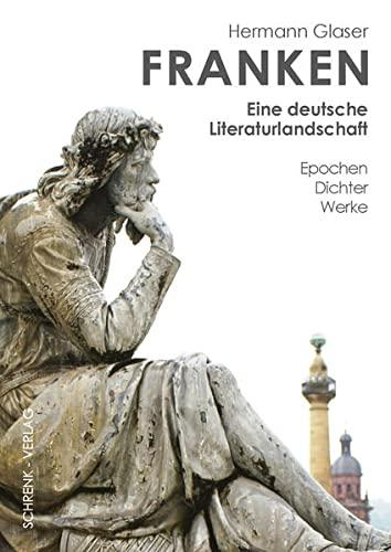 Franken - eine deutsche Literaturlandschaft: Hermann Glaser