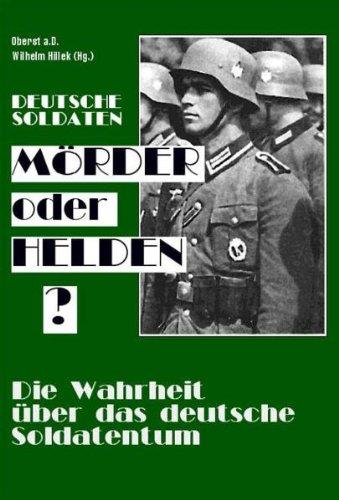 Deutsche Soldaten, Morder oder Helden?: Die Wahrheit