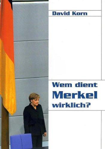 Wem dient Merkel wirklich?. - Korn, David