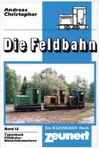 Die Feldbahn Band 12 Typenbuch Feldbahnmotorlokomotiven /: Andreas Christopher Michael