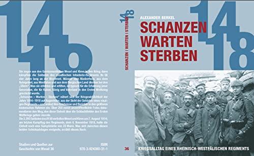 9783924380311: Schanzen - Warten - Sterben: Kriegsalltag eines rheinisch-westfälischen Regiments