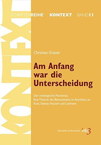 9783924391379: Am Anfang war die Unterscheidung: Der ontologische Monismus. Eine Theorie des Bewusstseins im Anschluss an Kant, Steiner, Husserl und Luhmann