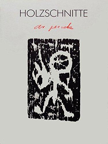 9783924412128: A.R. Penck, Holzschnitte, 1966-1987: Ausstellung : Gerhard Marcks-Haus, Bremen, 4.IX.88-16.X.88, St. Annen-Museum, Lübeck, 20.I.89-3.III.89 (German Edition)