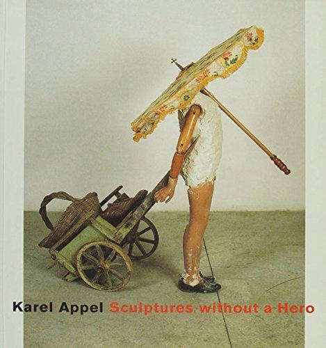 Karel Appel, Sculptures without a hero : Museum Beelden aan Zee, Scheveningen, 05.04.1998 - ...