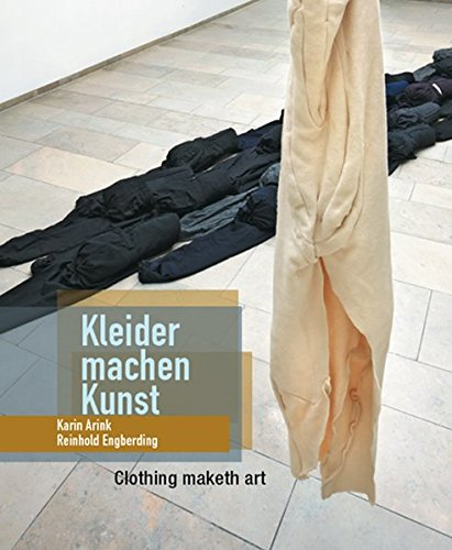 9783924412739: Karin Arink and Reinhold Engberding: Clothing Maketh Art: Karin Arink Und Reinhold Engberding: Kleider Machen Kunst (English and German Edition)