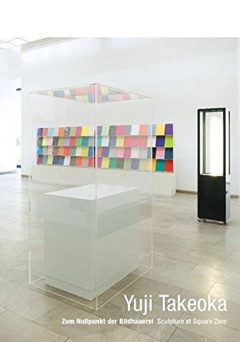 9783924412746: Yuji Takeoka: Sculpture at Square Zero: Yuji Takeoka: Zum Nullpunkt Der Bildhauerei (English and German Edition)