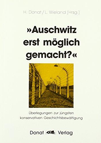Auschwitz erst möglich gemacht'? Überlegungen zur jüngsten: DONAT, HELMUT &