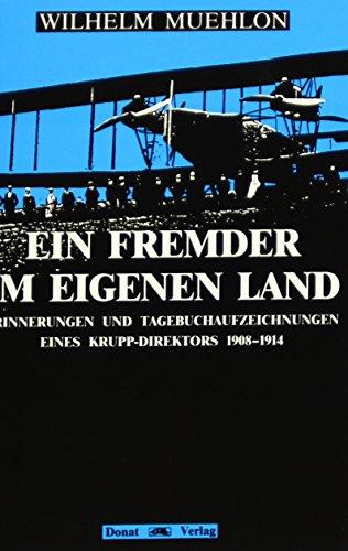 Ein Fremder im eigenen Land: Erinnerungen und Tagebuchaufzeichnungen eines Krupp-Direktors 1908-1914 - Muehlon, Wilhelm