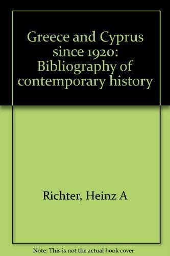 Greece and Cyprus since 1920: Bibliography of: Heinz A Richter