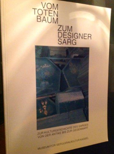9783924447083: Vom Totenbaum zum Designersarg. Zur Kulturgeschichte des Sarges von der Antike bis zur Gegenwart