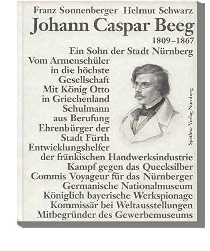 Johann Caspar Beeg, 1809-1867: Lebenslinien eines Technologen: Franz Sonnenberger