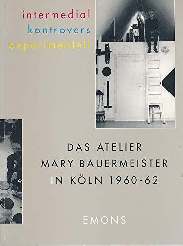 9783924491437: Intermedial - kontrovers - experimentell: Das Atelier Mary Bauermeister in Köln 1960-1962