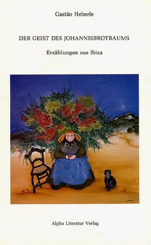 Erzahlungen Aus Ibiza: Der Geist Des Johannisbrotbaums