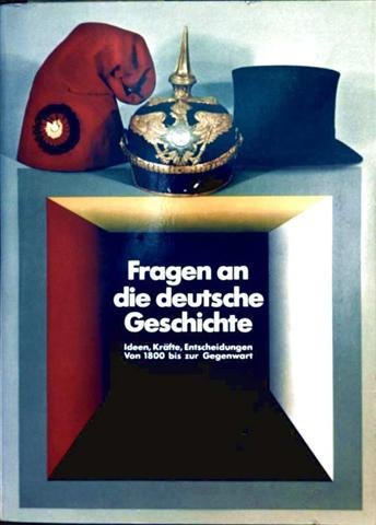 QUESTIONS ON GERMAN HISTORY. Ideas, forces, Decisions, from 1800 to the Present. Historical Exhib...