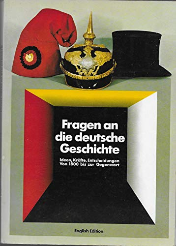 9783924521257: Fragen an die deutsche Geschichte (English Edition): Questions on German history: Ideas, forces, decisions from 1800 to the present : historical exhibition in the Berlin Reichstag : catalogue