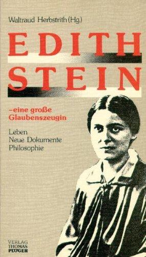 9783924574055: Edith Stein - eine grosse Glaubenszeugin: Leben, neue Dokumente, Philosophie