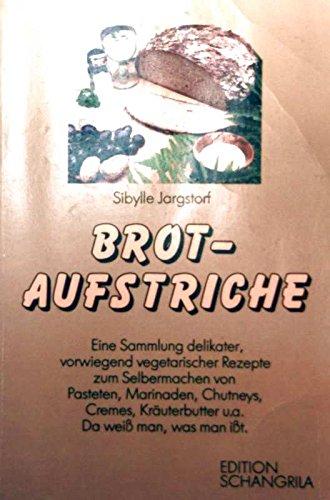 Brot-Aufstriche : e. Sammlung delikater, vorwiegend vegetar.: Jargstorf, Sibylle: