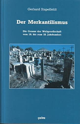 9783924627737: Der Merkantilismus: Die Genese der Weltgesellschaft vom 16. bis zum 18. Jahrhundert