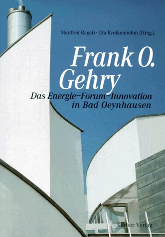 Frank O. Gehry: Das Energie-Forum-Innovation in Bad: Gehry, Frank O.;