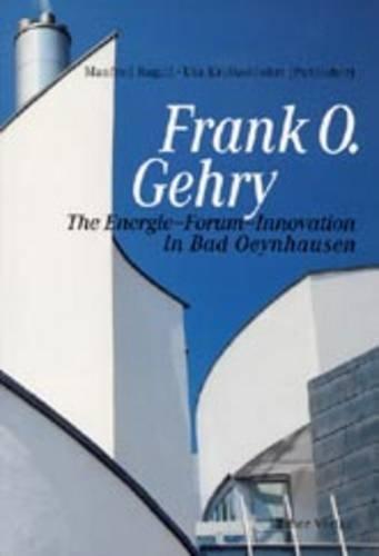 Frank O.Gehry: The Energie-Forum-Innovation in Bad Oeynhausen: Manfred Ragati