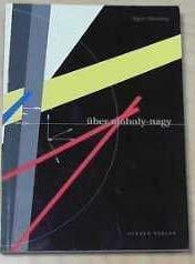 9783924639778: Über Moholy-Nagy: Ergebnisse aus dem Internationalen László Moholy-Nagy Symposium, Bielefeld 1995, zum 100. Geburtstag des Künstlers und Bauhauslehrers (German Edition)