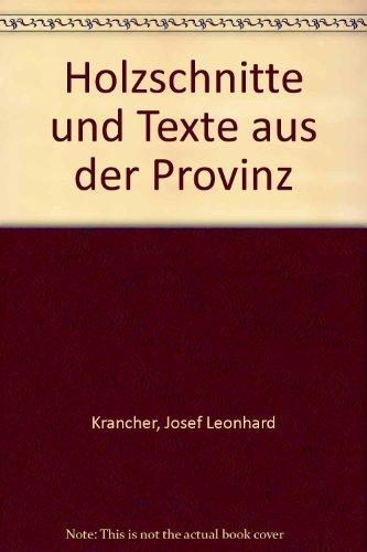 Holzschnitte und Texte aus der Provinz. von: Krancher, Josef Leonhard
