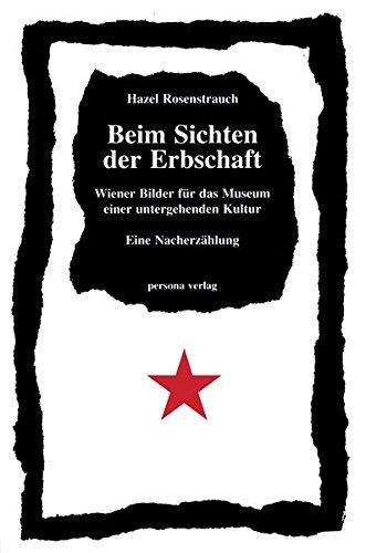 9783924652197: Beim Sichten der Erbschaft: Wiener Bilder für das Museum einer untergehenden Kultur : eine Nacherzählung